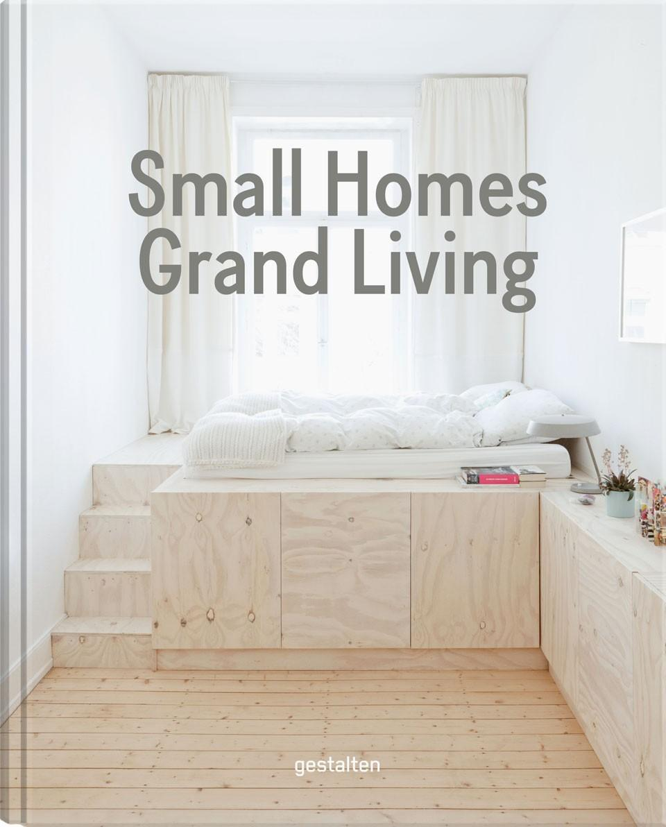 Small Homes, Grand Living: Interior Design for Compact Spaces by ...